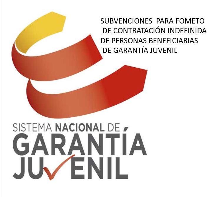 CONVOCATORIA DE SUBVENCIONES DE FOMENTO DE CONTRATACIÓN INDEFINIDA PARA PERSONAS BENEFICIARIAS EN EL SISTEMA NACIONAL DE GARANTÍA JUVENIL