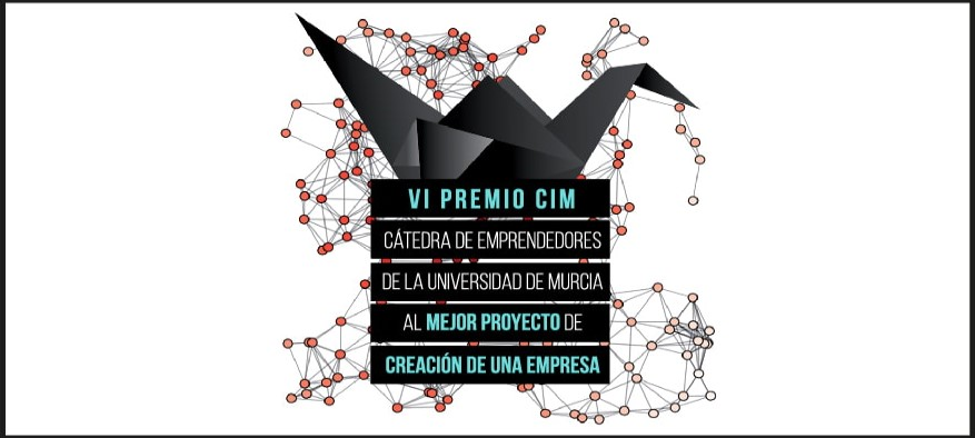 VI PREMIO CIM CÁTEDRA DE EMPRENDEDORES/AS DE LA UNIVERSIDAD DE MURCIA AL MEJOR PROYECTO DE CREACIÓN DE UNA EMPRESA.